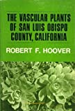 The Vascular Plants of San Luis Obispo County, California, Robert F. Hoover, 0520016637