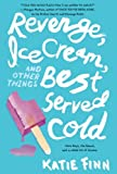 Revenge, Ice Cream, and Other Things Best Served Cold (A Broken Hearts & Revenge Novel)