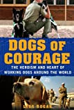 Dogs of Courage, Lisa Rogak, 1250021766