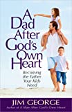 A Dad after God's Own Heart, Jim George, 0736950877
