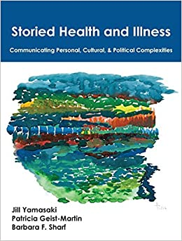 Storied Health and Illness: Communicating Personal, Cultural, and Political Complexities by Jill Yamasaki (2016-07-08)