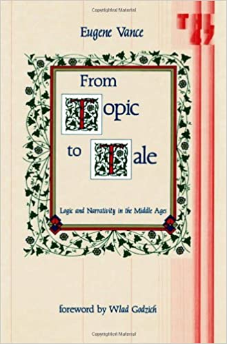From Topic to Tale: Logic and Narrativity in the Middle Ages (Theory and History of Literature)