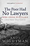 The Poor Had No Lawyers : Who Owns Scotland and How They Got It, Wightman, Andy, 1841589608