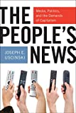 The People's News : Media, Politics, and the Demands of Capitalism, Uscinski, Joseph E., 0814760333