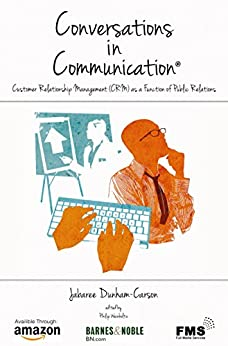 Conversations in Communication: Volume 2: Customer Relationship Management (CRM) as a Function of Public Relations by [Dunham-Carson, Jabaree]