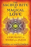 The Sacred Rite of Magical Love, Maria de Naglowska, 159477417X