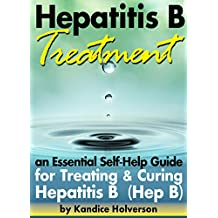 Hepatitis B Treatment: An Essential Self-Help Guide for Treating and Curing Hepatitis B (Hep B)