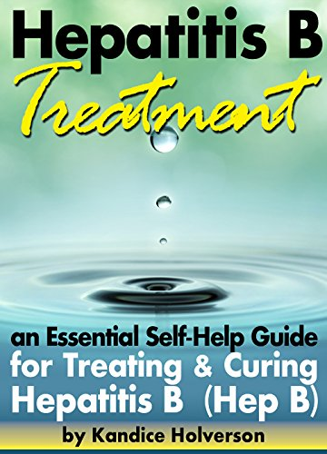 Hepatitis B Treatment: An Essential Self-Help Guide for Treating and Curing Hepatitis B (Hep B) by [Holverson, Kandice]