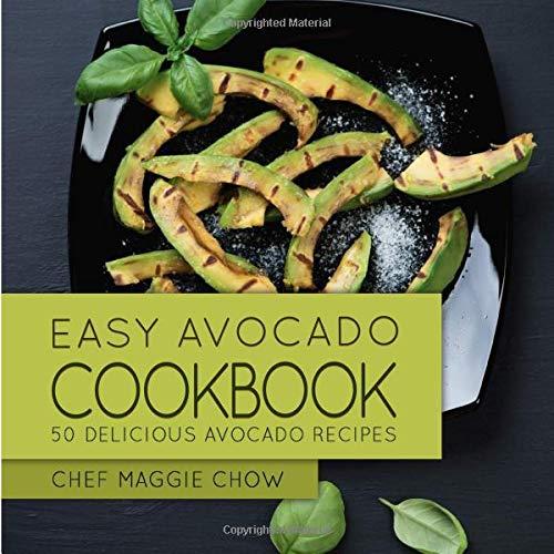 Read Online Easy Avocado Cookbook: 50 Delicious Avocado Recipes ebook