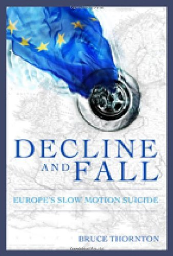 Decline & Fall: Europe's Slow Motion Suicide ()