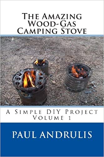 The Amazing Wood Gas Camping Stove A Simple DIY Project Paul Andrulis 9781477685068 Amazon Books