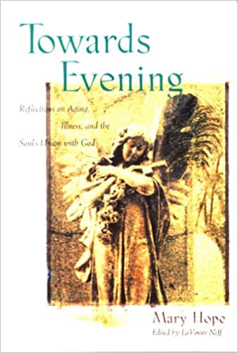 Book Towards Evening: Reflections on Aging, Illness and the Soul's Union with God
