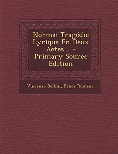 Norma Tragedie Lyrique En Deux Actes... - Primary Source Edition  [Bellini, Vincenzo - Romani, Felice] (Tapa Blanda)