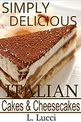 Simply Delicious Italian Cakes & Cheesecake Recipes - (Delicious Collection of Italian Cakes and Cheescake Recipes) (English Edition)