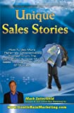 Unique Sales Stories: How To Get More Referrals, Differentiate Yourself From The Competition & Close More Sales Through The Power Of Stories