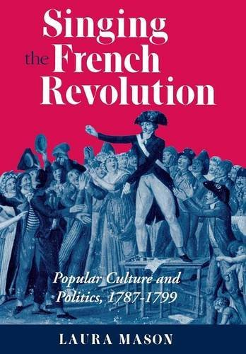 Singing the French Revolution: Popular Culture and Politics, 1787–1799