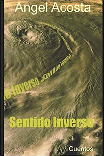Amazon.com: Sentido Inverso (Spanish Edition) (9781980825364): Angel Acosta: Books