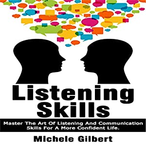 Listening Skills: Master the Art of Listening and Communication Skills for a More Confident Life Audiobook