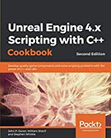 Unreal Engine 4.x Scripting with C++ Cookbook, 2nd Edition Front Cover