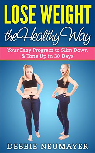 Lose Weight the Healthy Way: Your Easy Program to Slim Down & Tone Up in 30 Days