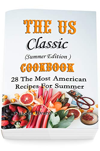 The US Classic Summer Edition Cookbook: 28 The Most American Recipes For Summer by [Evans, Dakota]