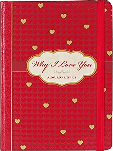 Why I Love You: A Journal of Us (What I Love About You Journal