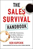 img - for The Sales Survival Handbook: Cold Calls, Commissions, and Caffeine Addiction--The Real Truth About Life in Sales book / textbook / text book