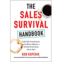 The Sales Survival Handbook: Cold Calls, Commissions, and Caffeine Addiction--The Real Truth About Life in Sales (English Edition)