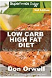 Low Carb High Fat Diet: Over 180+ Low Carb High Fat Meals, Dump Dinners Recipes, Quick & Easy Cooking Recipes, Antioxidants & Phytochemicals, Soups ... Weight Loss Transformation Book) (Volume 100)