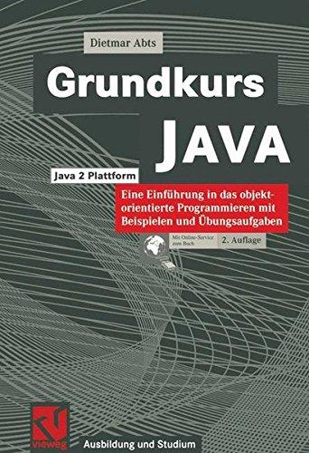 Grundkurs JAVA: Eine Einführung in das objektorientierte Programmieren mit Beispielen und Übungsaufgaben (Ausbildung und Studium)