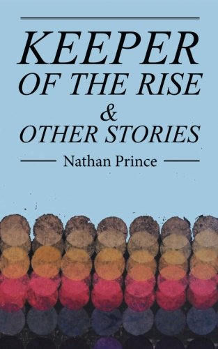 Keeper of the Rise: & Other Stories [NATHAN PRINCE] (Tapa Blanda)