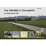 Das Oberfeld in Darmstadt: Eine Stadt und ihr Feld