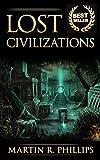 Lost Civilizations: History's Most Fascinating Lost Civilizations