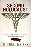 img - for The Second Holocaust: How the AIDS Epidemic Was Created in a CIA Black Operation book / textbook / text book