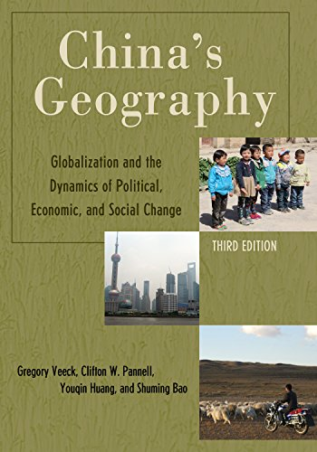 China's Geography: Globalization and the Dynamics of Political, Economic, and Social Change (Changing Regions in a Global Context: New Perspectives in Regional Geography Series)