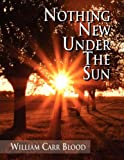Nothing New under the Sun, William Carr Blood, 1453574662