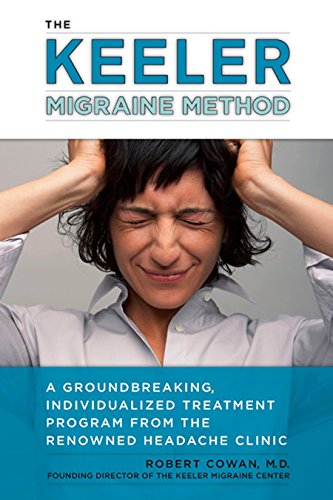 The Keeler Migraine Method: A Groundbreaking, Individualized Treatment Program from the Renowned Headache Clinic (Best Cities To Live Near San Francisco)
