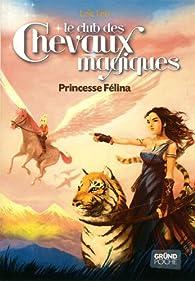 Le Club des Chevaux Magiques, tome 7 : Princesse Felina par Loïc Le Borgne