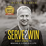 Serve 2 Win: Eight Steps to Making a Living & a Life | Mitch Durfee