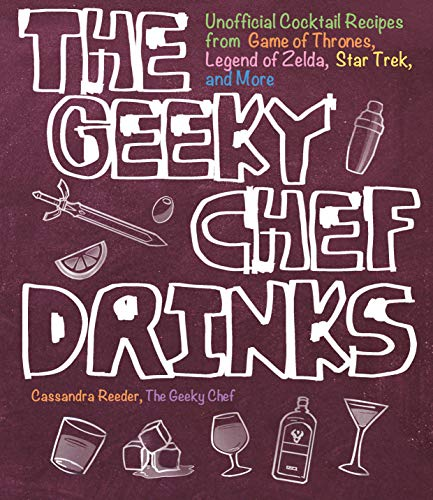 The Geeky Chef Drinks: Unofficial Cocktail Recipes from