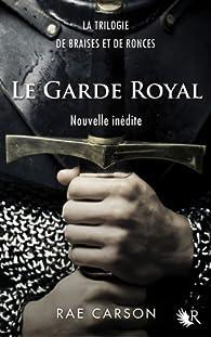 La trilogie de braises et de ronces : Le Garde royal par Rae Carson