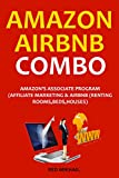 AMAZON AIRBNB COMBO: AMAZON S ASSOCIATE PROGRAM (AFFILIATE MARKETING & AIRBNB (RENTING ROOMS,BEDS,HOUSES)