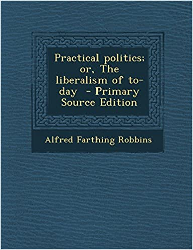 Book Practical politics; or, The liberalism of to-day