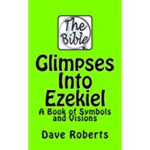 Glimpses Into Ezekiel: A Book of Symbols and Visions