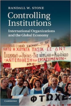 Book Controlling Institutions: International Organizations and the Global Economy by Randall W. Stone (2011-03-31)