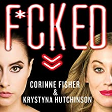 F--ked: Being Sexually Explorative and Self-Confident in a World That's Screwed Audiobook by Corinne Fisher, Krystyna Hutchinson Narrated by Corinne Fisher, Krystyna Hutchinson
