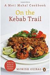 On the Kebab Trail: A Moti Mahal Cookbook Paperback