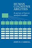 Human Cognitive Abilities : A Survey of Factor-Analytic Studies, Carroll, John Bissell, 0521382750