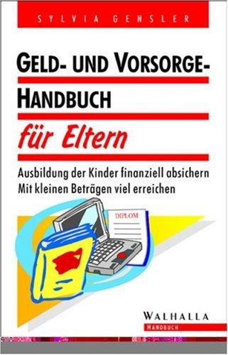 Geld- Handbuch für Eltern. Ausbildung der Kinder finanziell absichern. Mit kleinen Beträgen viel erreichen