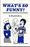 img - for What's So Funny? A Foreign Student's Introduction to American Humor book / textbook / text book